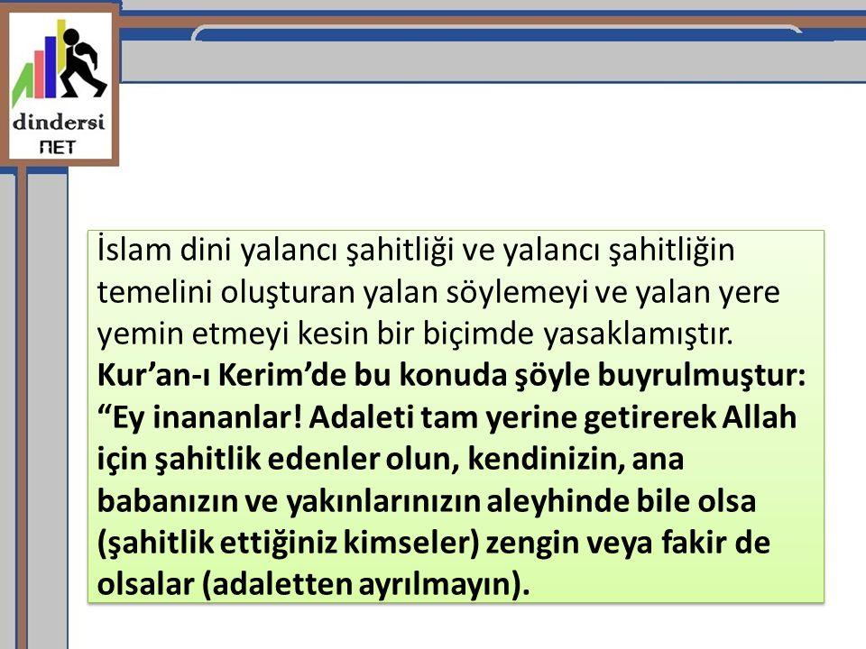 İslam dini yalancı şahitliği ve yalancı şahitliğin temelini oluşturan yalan söylemeyi ve yalan yere yemin etmeyi kesin bir biçimde yasaklamıştır. Kur'