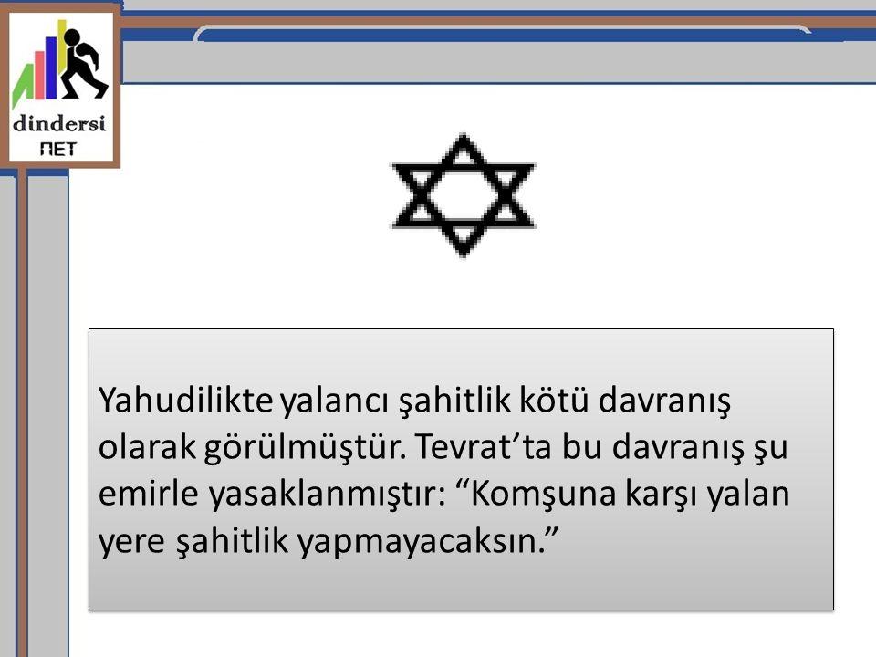 """Yahudilikte yalancı şahitlik kötü davranış olarak görülmüştür. Tevrat'ta bu davranış şu emirle yasaklanmıştır: """"Komşuna karşı yalan yere şahitlik yapm"""