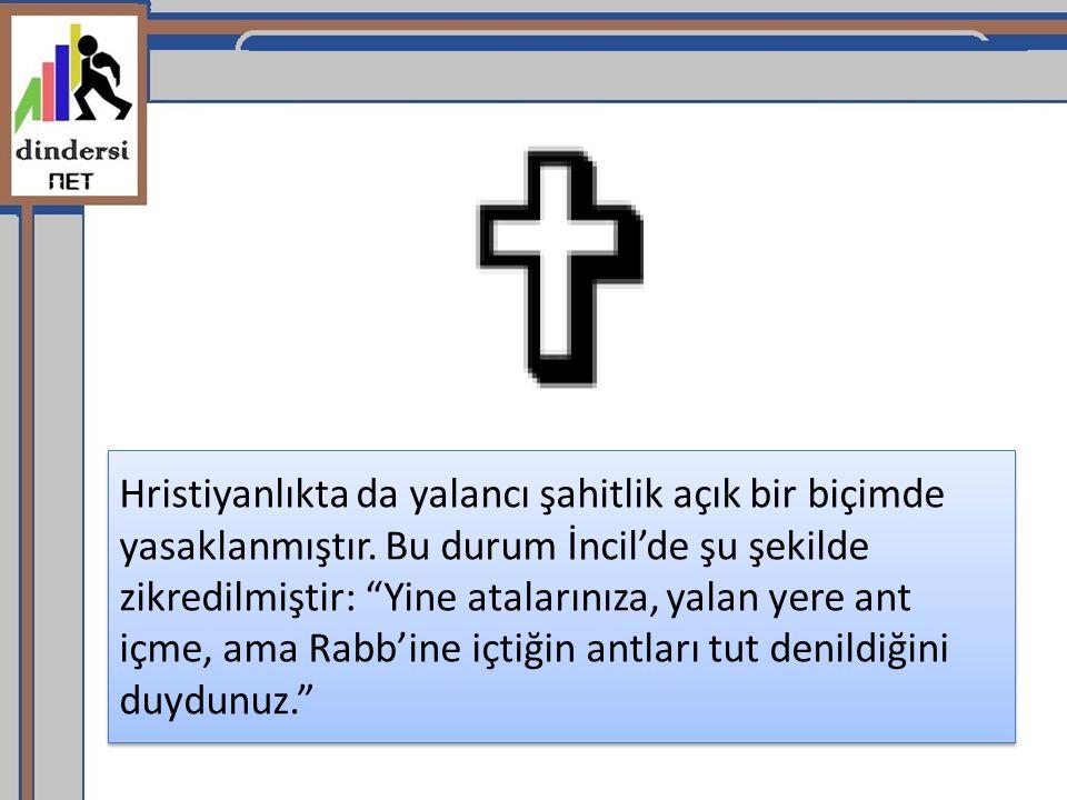 """Hristiyanlıkta da yalancı şahitlik açık bir biçimde yasaklanmıştır. Bu durum İncil'de şu şekilde zikredilmiştir: """"Yine atalarınıza, yalan yere ant içm"""