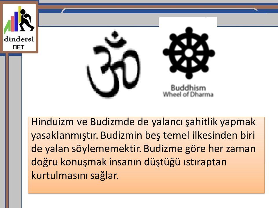 Hinduizm ve Budizmde de yalancı şahitlik yapmak yasaklanmıştır. Budizmin beş temel ilkesinden biri de yalan söylememektir. Budizme göre her zaman doğr