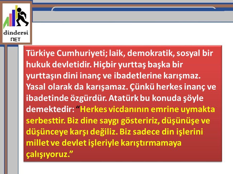 Türkiye Cumhuriyeti; laik, demokratik, sosyal bir hukuk devletidir. Hiçbir yurttaş başka bir yurttaşın dini inanç ve ibadetlerine karışmaz. Yasal olar