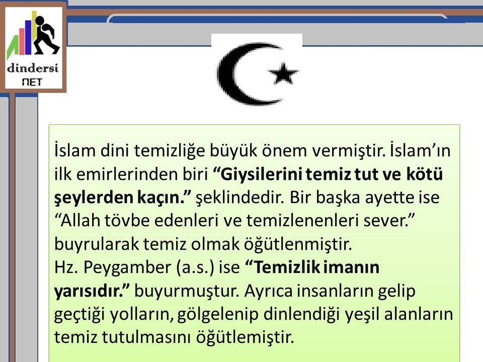 """İslam dini temizliğe büyük önem vermiştir. İslam'ın ilk emirlerinden biri """"Giysilerini temiz tut ve kötü şeylerden kaçın."""" şeklindedir. Bir başka ayet"""