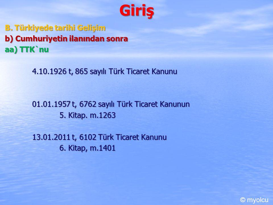 Giriş B. Türkiyede tarihi Gelişim b) Cumhuriyetin ilanından sonra aa) TTK`nu 4.10.1926 t, 865 sayılı Türk Ticaret Kanunu 01.01.1957 t, 6762 sayılı Tür