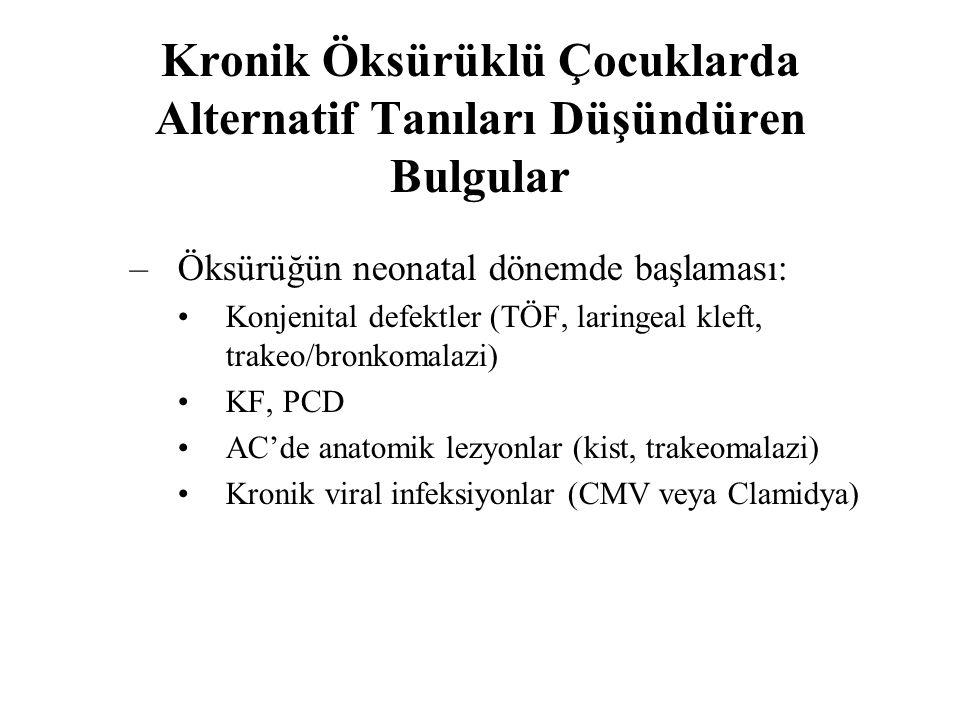 Kronik Öksürüklü Çocuklarda Alternatif Tanıları Düşündüren Bulgular –Öksürüğün neonatal dönemde başlaması: Konjenital defektler (TÖF, laringeal kleft, trakeo/bronkomalazi) KF, PCD AC'de anatomik lezyonlar (kist, trakeomalazi) Kronik viral infeksiyonlar (CMV veya Clamidya)