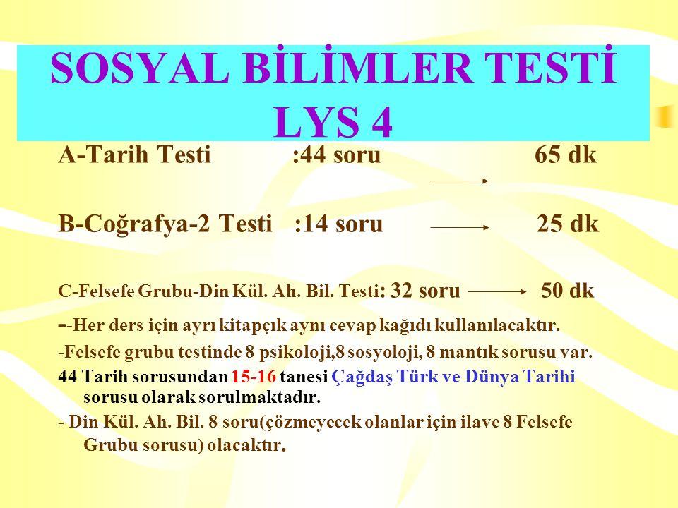 SOSYAL BİLİMLER TESTİ LYS 4 A-Tarih Testi :44 soru 65 dk B-Coğrafya-2 Testi :14 soru 25 dk C-Felsefe Grubu-Din Kül.