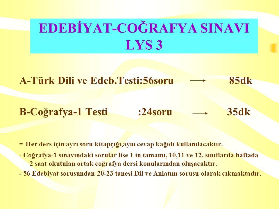 EDEBİYAT-COĞRAFYA SINAVI LYS 3 A-Türk Dili ve Edeb.Testi:56soru 85dk B-Coğrafya-1 Testi :24soru 35dk - Her ders için ayrı soru kitapçığı,aynı cevap kağıdı kullanılacaktır.
