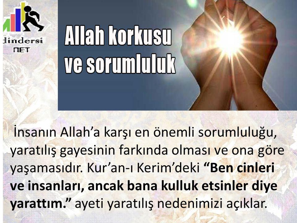 """İnsanın Allah'a karşı en önemli sorumluluğu, yaratılış gayesinin farkında olması ve ona göre yaşamasıdır. Kur'an-ı Kerim'deki """"Ben cinleri ve insanlar"""
