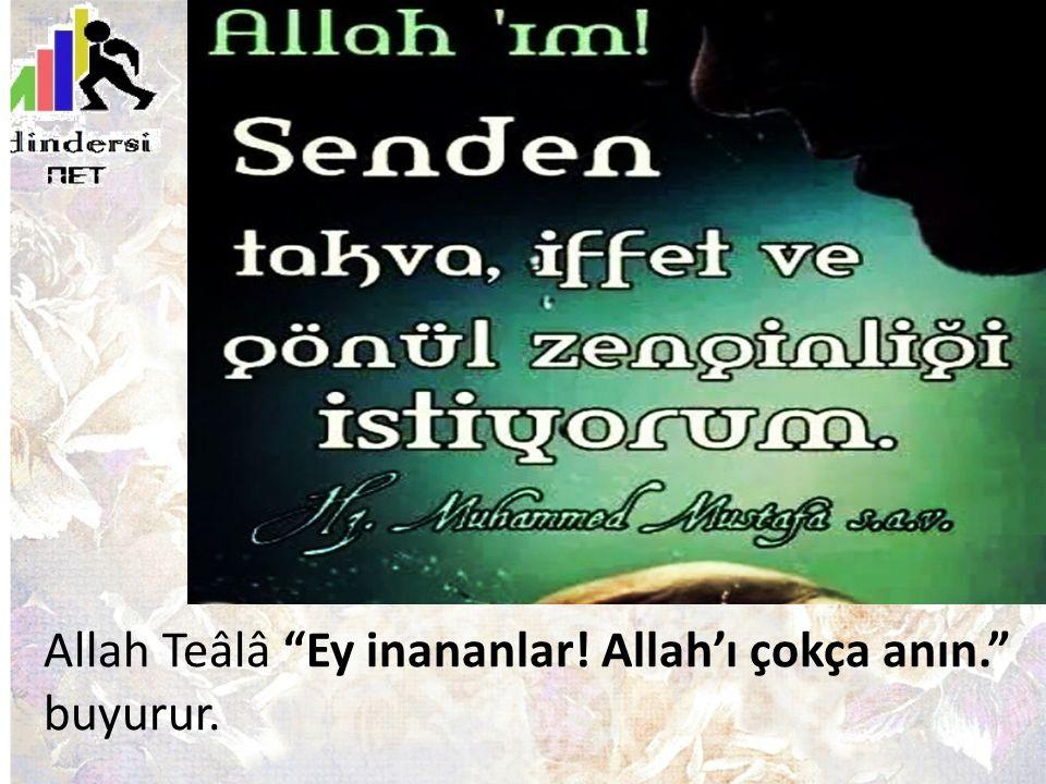 """Allah Teâlâ """"Ey inananlar! Allah'ı çokça anın."""" buyurur."""