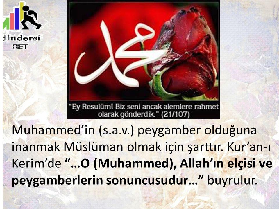 """Muhammed'in (s.a.v.) peygamber olduğuna inanmak Müslüman olmak için şarttır. Kur'an-ı Kerim'de """"…O (Muhammed), Allah'ın elçisi ve peygamberlerin sonun"""