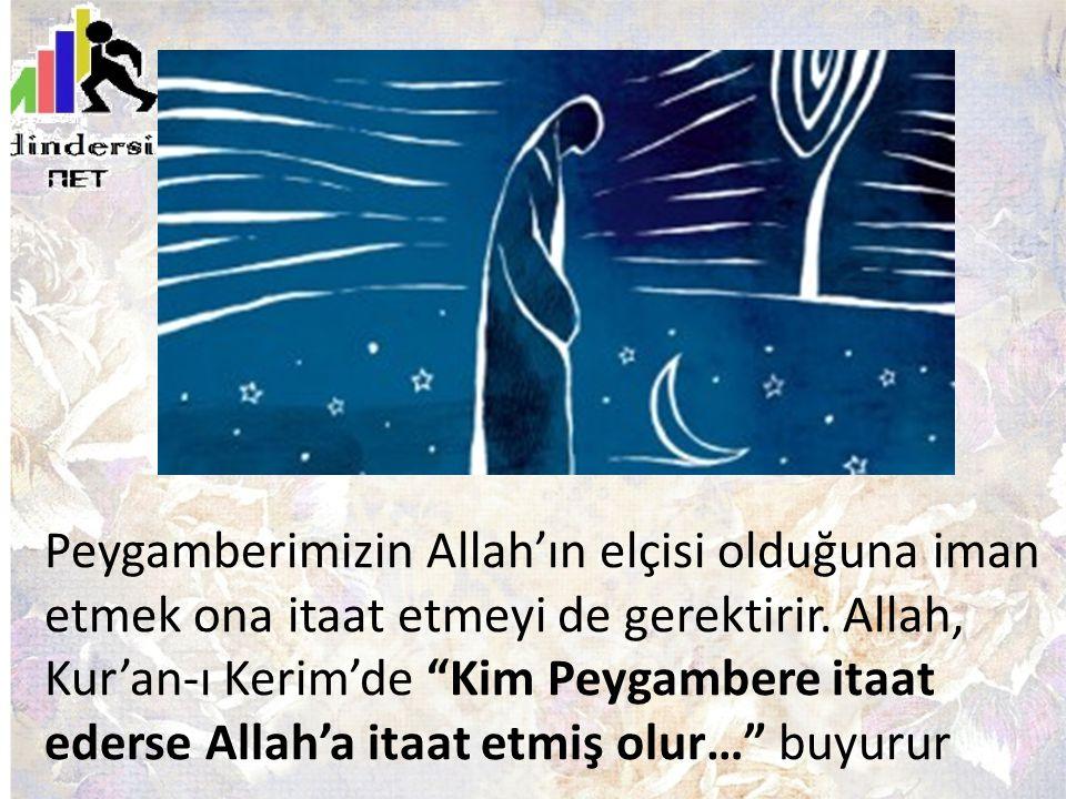 """Peygamberimizin Allah'ın elçisi olduğuna iman etmek ona itaat etmeyi de gerektirir. Allah, Kur'an-ı Kerim'de """"Kim Peygambere itaat ederse Allah'a itaa"""