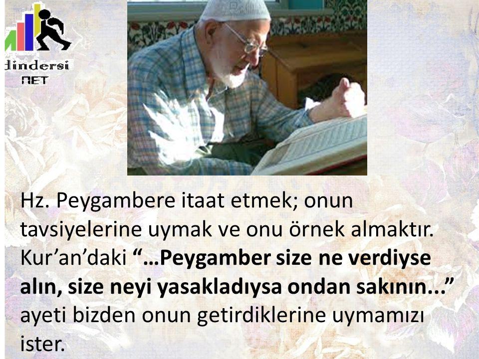 """Hz. Peygambere itaat etmek; onun tavsiyelerine uymak ve onu örnek almaktır. Kur'an'daki """"…Peygamber size ne verdiyse alın, size neyi yasakladıysa onda"""