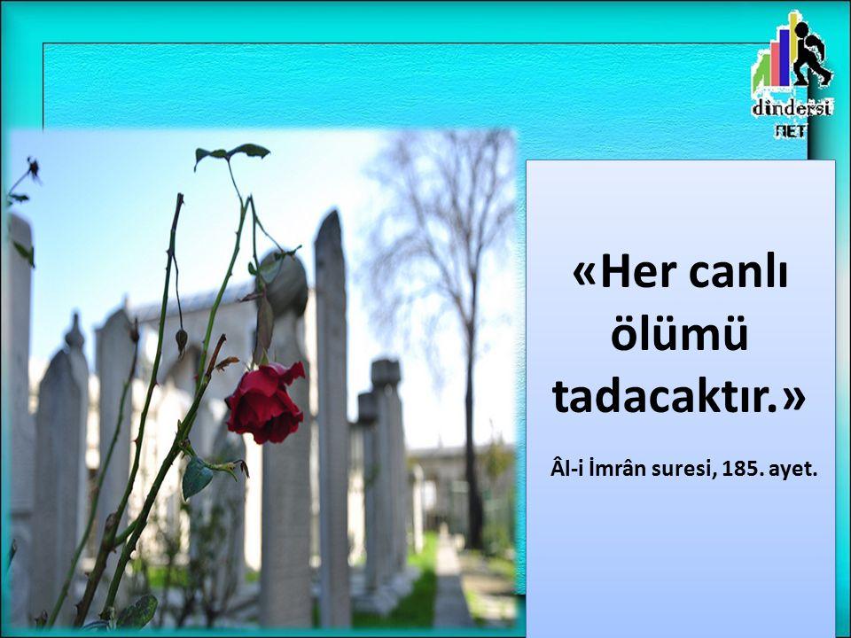 «Her canlı ölümü tadacaktır.» Âl-i İmrân suresi, 185. ayet. «Her canlı ölümü tadacaktır.» Âl-i İmrân suresi, 185. ayet.
