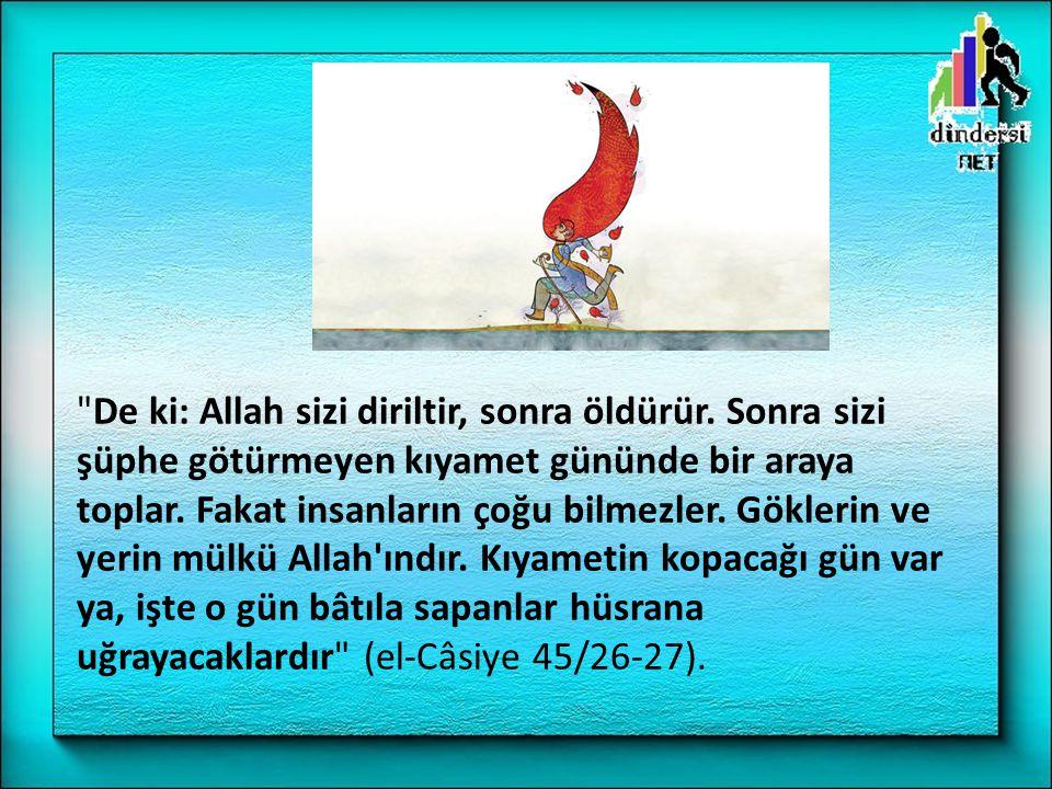 De ki: Allah sizi diriltir, sonra öldürür.