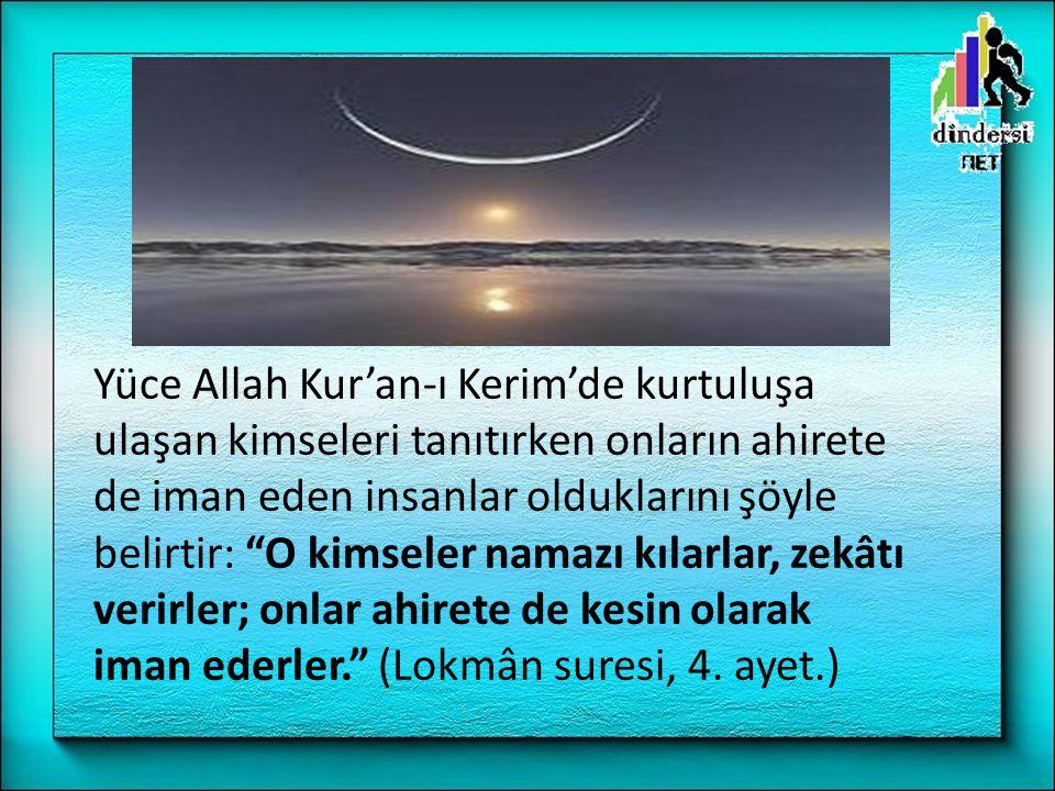"""Yüce Allah Kur'an-ı Kerim'de kurtuluşa ulaşan kimseleri tanıtırken onların ahirete de iman eden insanlar olduklarını şöyle belirtir: """"O kimseler namaz"""