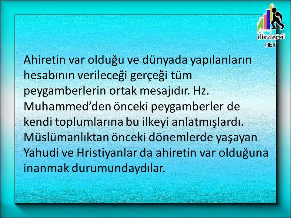 Ahiretin var olduğu ve dünyada yapılanların hesabının verileceği gerçeği tüm peygamberlerin ortak mesajıdır. Hz. Muhammed'den önceki peygamberler de k