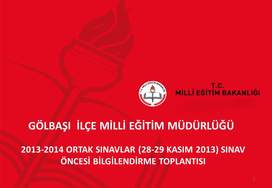 GÖLBAŞI İLÇE MİLLİ EĞİTİM MÜDÜRLÜĞÜ 1 2013-2014 ORTAK SINAVLAR (28-29 KASIM 2013) SINAV ÖNCESİ BİLGİLENDİRME TOPLANTISI