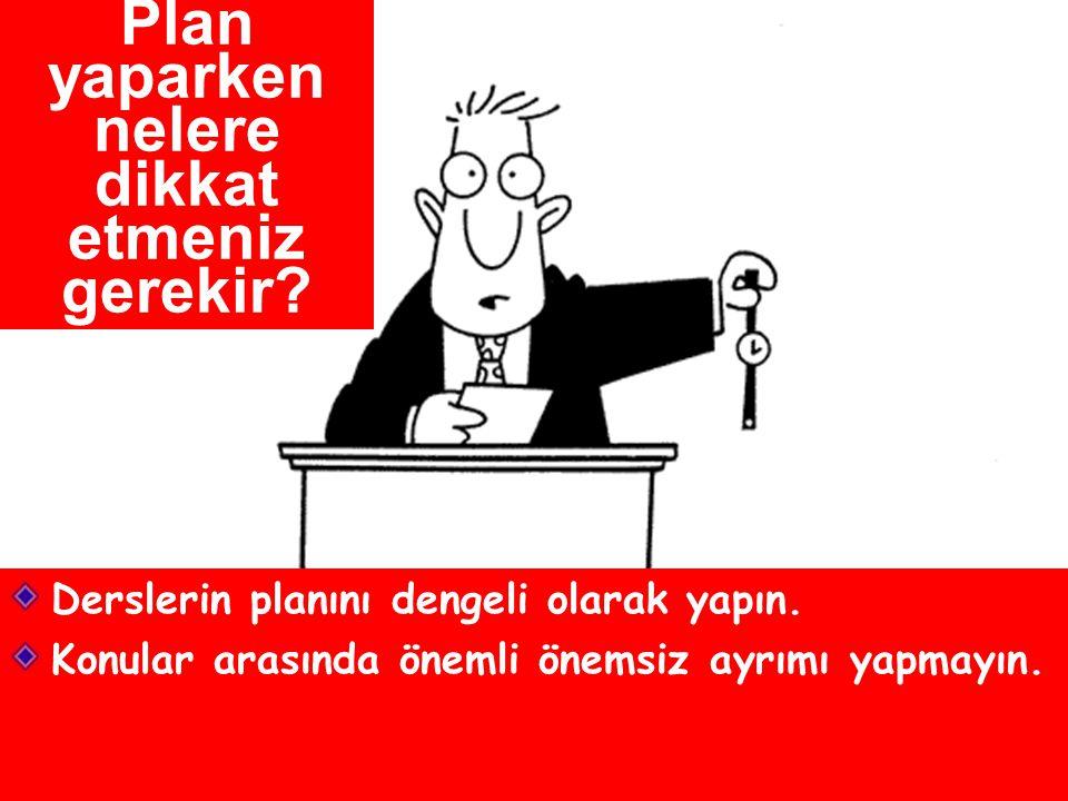 Plan yaparken nelere dikkat etmeniz gerekir.Derslerin planını dengeli olarak yapın.