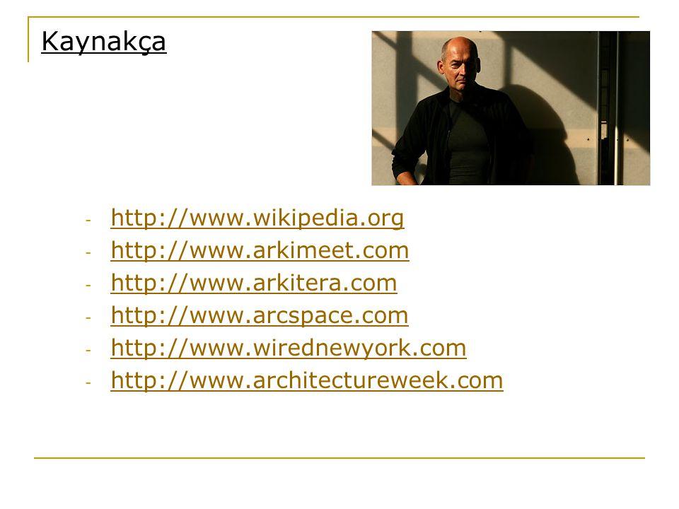 Kaynakça - http://www.wikipedia.org http://www.wikipedia.org - http://www.arkimeet.com http://www.arkimeet.com - http://www.arkitera.com http://www.ar