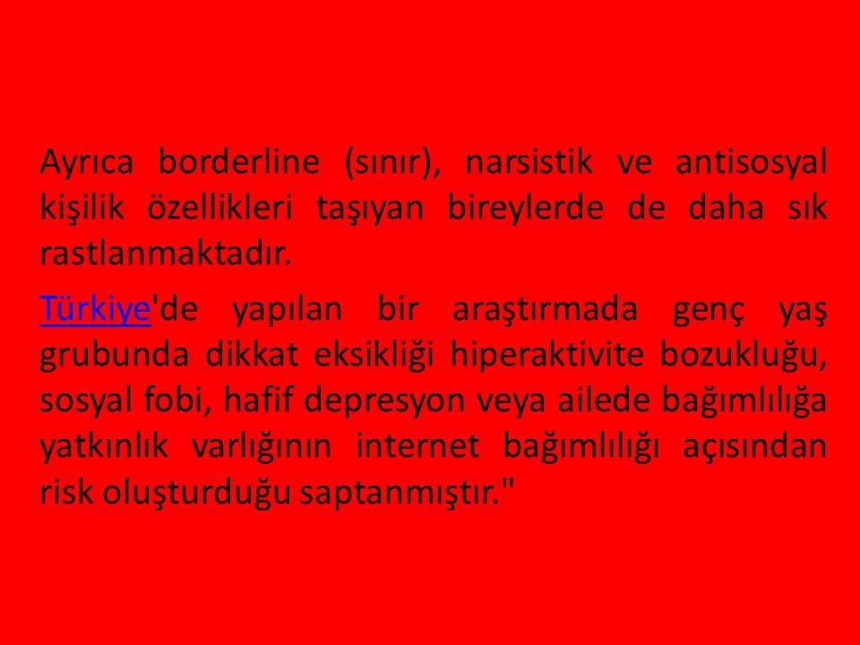 Ayrıca borderline (sınır), narsistik ve antisosyal kişilik özellikleri taşıyan bireylerde de daha sık rastlanmaktadır. TürkiyeTürkiye'de yapılan bir a