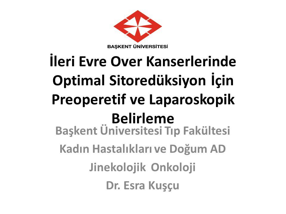 İleri Evre Over Kanserlerinde Optimal Sitoredüksiyon İçin Preoperetif ve Laparoskopik Belirleme Başkent Üniversitesi Tıp Fakültesi Kadın Hastalıkları