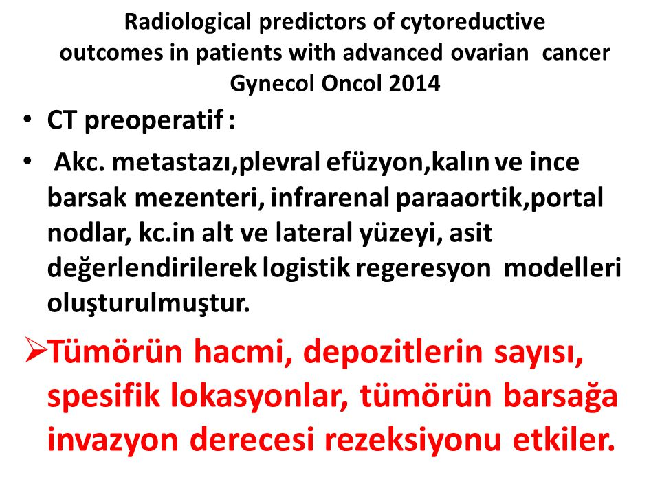 Radiological predictors of cytoreductive outcomes in patients with advanced ovarian cancer Gynecol Oncol 2014 CT preoperatif : Akc. metastazı,plevral