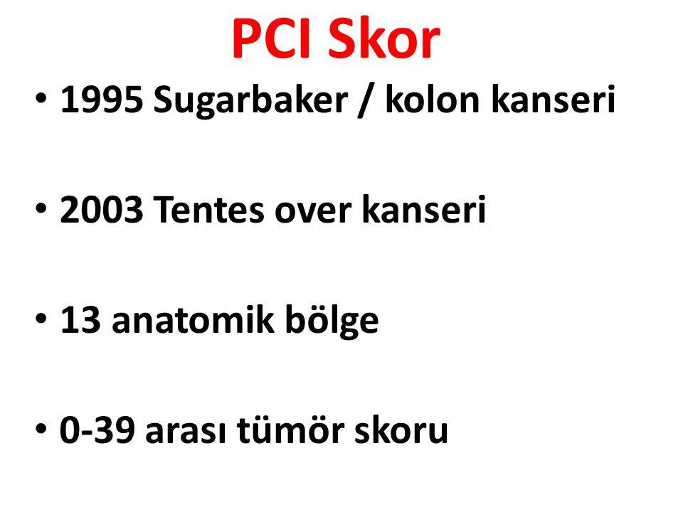 PCI Skor 1995 Sugarbaker / kolon kanseri 2003 Tentes over kanseri 13 anatomik bölge 0-39 arası tümör skoru