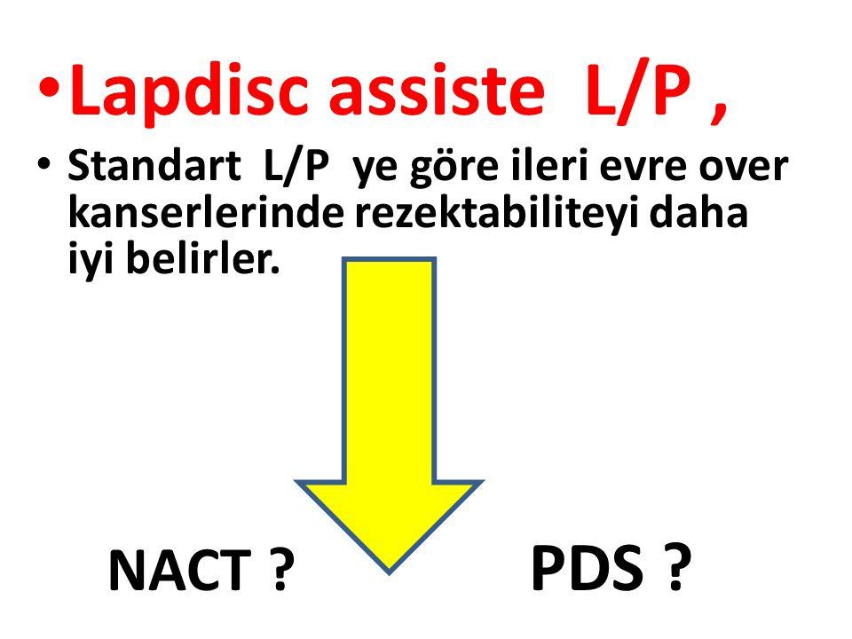 Lapdisc assiste L/P, Standart L/P ye göre ileri evre over kanserlerinde rezektabiliteyi daha iyi belirler. NACT ? PDS ?