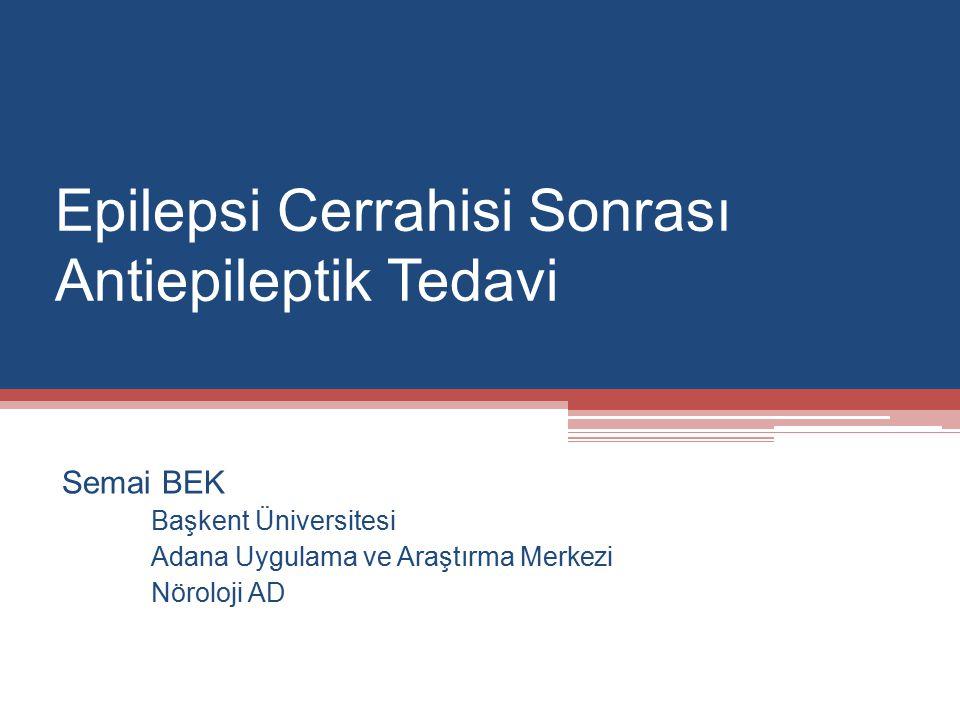 Epilepsi Cerrahisi Sonrası Antiepileptik Tedavi Semai BEK Başkent Üniversitesi Adana Uygulama ve Araştırma Merkezi Nöroloji AD