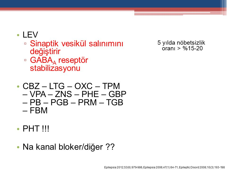 LEV ▫ Sinaptik vesikül salınımını değiştirir ▫ GABA A reseptör stabilizasyonu CBZ – LTG – OXC – TPM – VPA – ZNS – PHE – GBP – PB – PGB – PRM – TGB – FBM PHT !!.