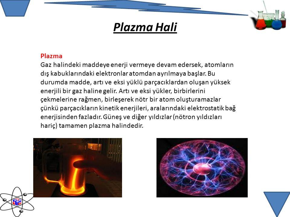 Plazma Gaz halindeki maddeye enerji vermeye devam edersek, atomların dış kabuklarındaki elektronlar atomdan ayrılmaya başlar.