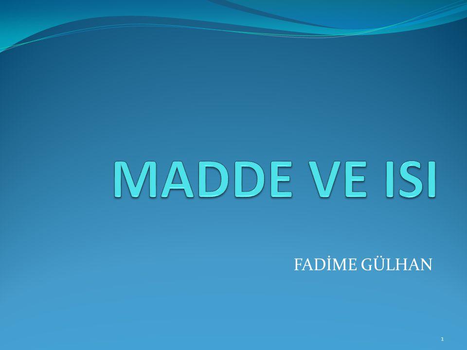 MADDE VE ISI 2 Maddeler taneciklerden oluşur.
