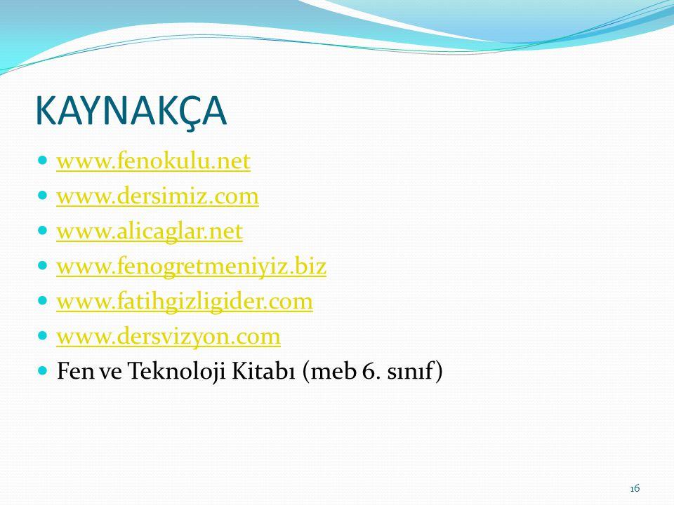 KAYNAKÇA www.fenokulu.net www.dersimiz.com www.alicaglar.net www.fenogretmeniyiz.biz www.fatihgizligider.com www.dersvizyon.com Fen ve Teknoloji Kitab