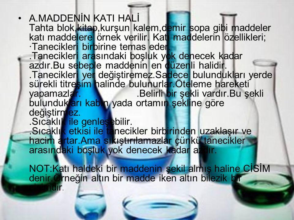 B.MADDENİN SIVI HALİ Su,meyve suyu,süt,zeytin yağı,alkol,civa gibi maddeler sıvı maddelere örnek verilebilir.