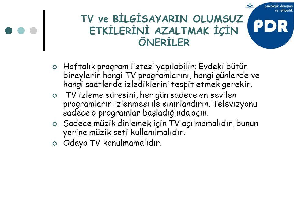 TV ve BİLGİSAYARIN OLUMSUZ ETKİLERİNİ AZALTMAK İÇİN ÖNERİLER Haftalık program listesi yapılabilir: Evdeki bütün bireylerin hangi TV programlarını, han