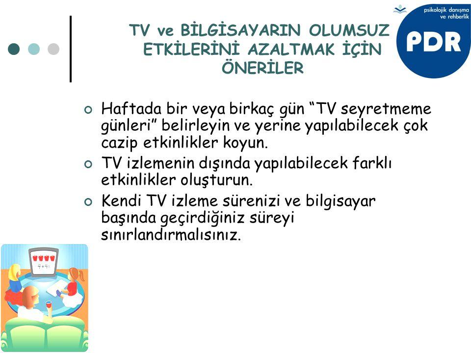 """TV ve BİLGİSAYARIN OLUMSUZ ETKİLERİNİ AZALTMAK İÇİN ÖNERİLER Haftada bir veya birkaç gün """"TV seyretmeme günleri"""" belirleyin ve yerine yapılabilecek ço"""