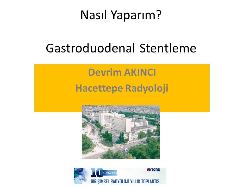 Nasıl Yaparım Gastroduodenal Stentleme Devrim AKINCI Hacettepe Radyoloji