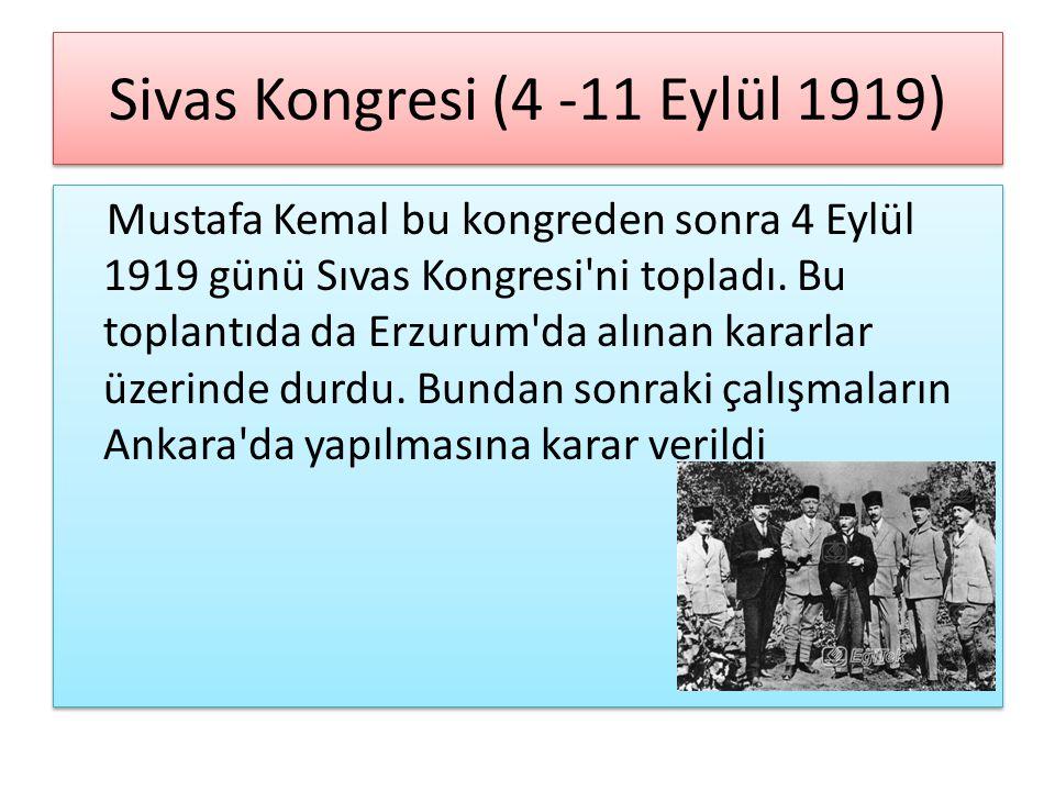 Sivas Kongresi (4 -11 Eylül 1919) Mustafa Kemal bu kongreden sonra 4 Eylül 1919 günü Sıvas Kongresi'ni topladı. Bu toplantıda da Erzurum'da alınan kar