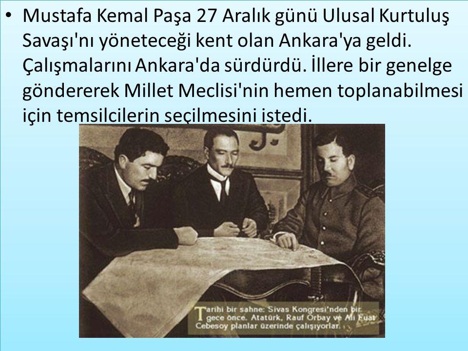 Mustafa Kemal Paşa 27 Aralık günü Ulusal Kurtuluş Savaşı'nı yöneteceği kent olan Ankara'ya geldi. Çalışmalarını Ankara'da sürdürdü. İllere bir genelge