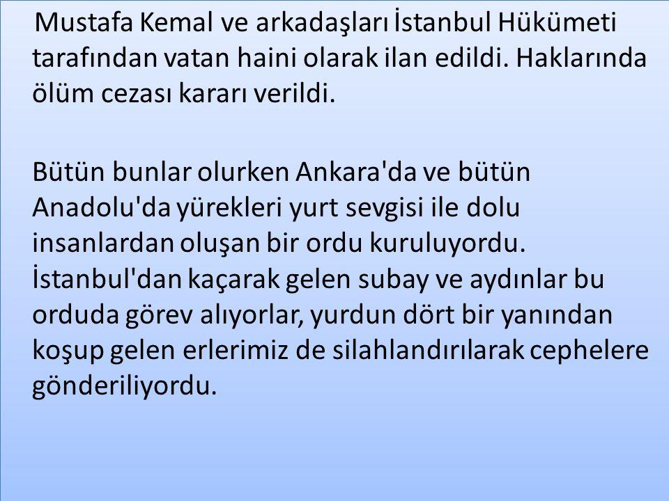 Mustafa Kemal ve arkadaşları İstanbul Hükümeti tarafından vatan haini olarak ilan edildi. Haklarında ölüm cezası kararı verildi. Bütün bunlar olurken