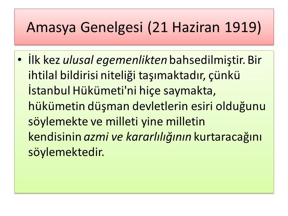 Amasya Genelgesi (21 Haziran 1919) İlk kez ulusal egemenlikten bahsedilmiştir. Bir ihtilal bildirisi niteliği taşımaktadır, çünkü İstanbul Hükümeti'ni