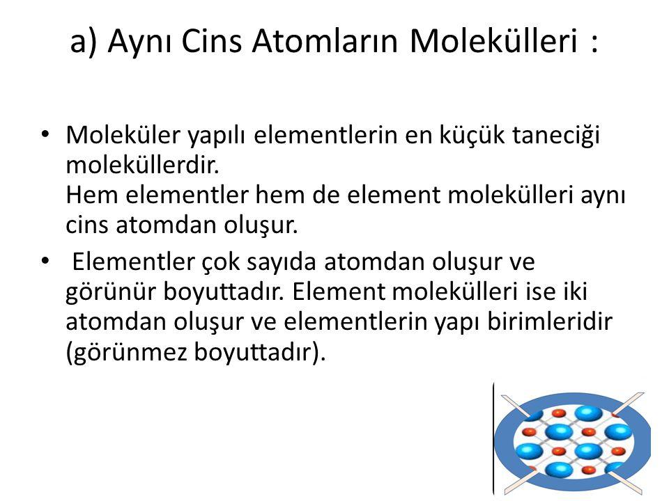 Moleküler yapılı elementlerin en küçük taneciği moleküllerdir. Hem elementler hem de element molekülleri aynı cins atomdan oluşur. Elementler çok sayı