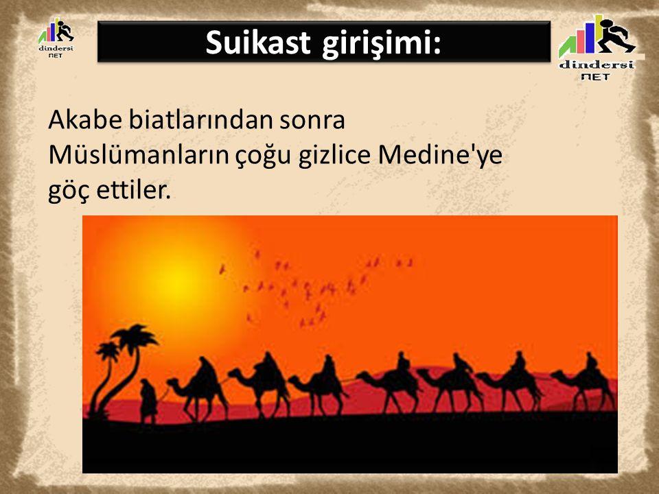 Suikast girişimi: Akabe biatlarından sonra Müslümanların çoğu gizlice Medine ye göç ettiler.