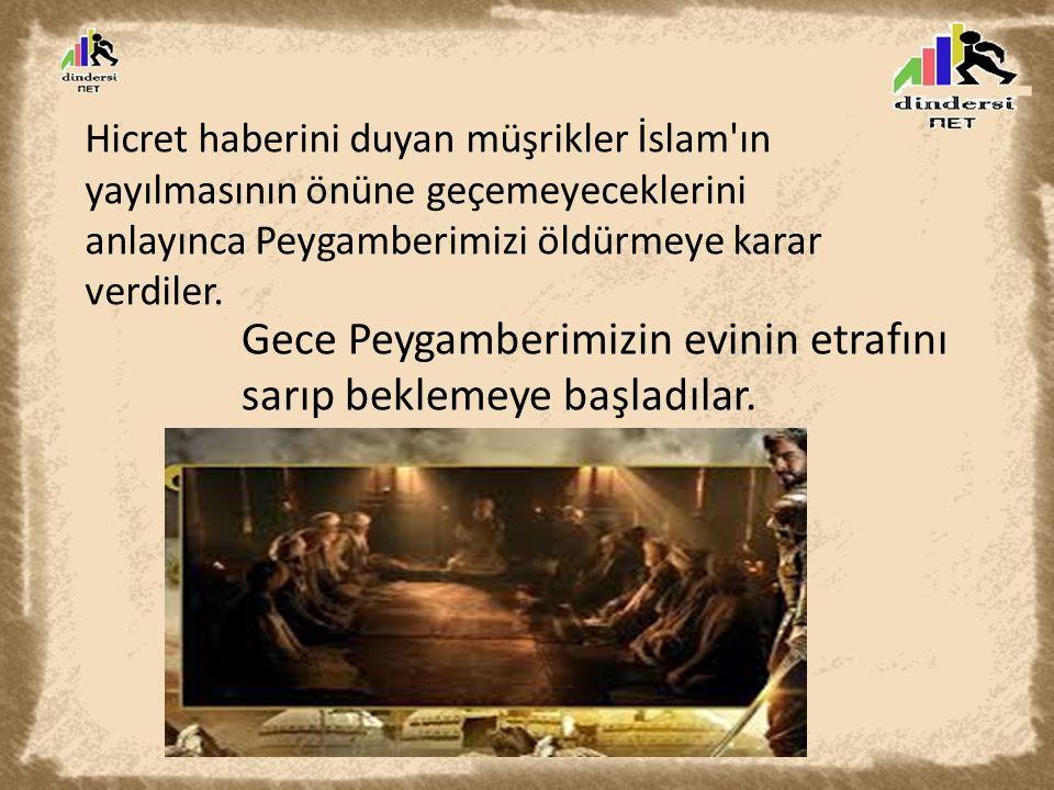 Hicret haberini duyan müşrikler İslam ın yayılmasının önüne geçemeyeceklerini anlayınca Peygamberimizi öldürmeye karar verdiler.