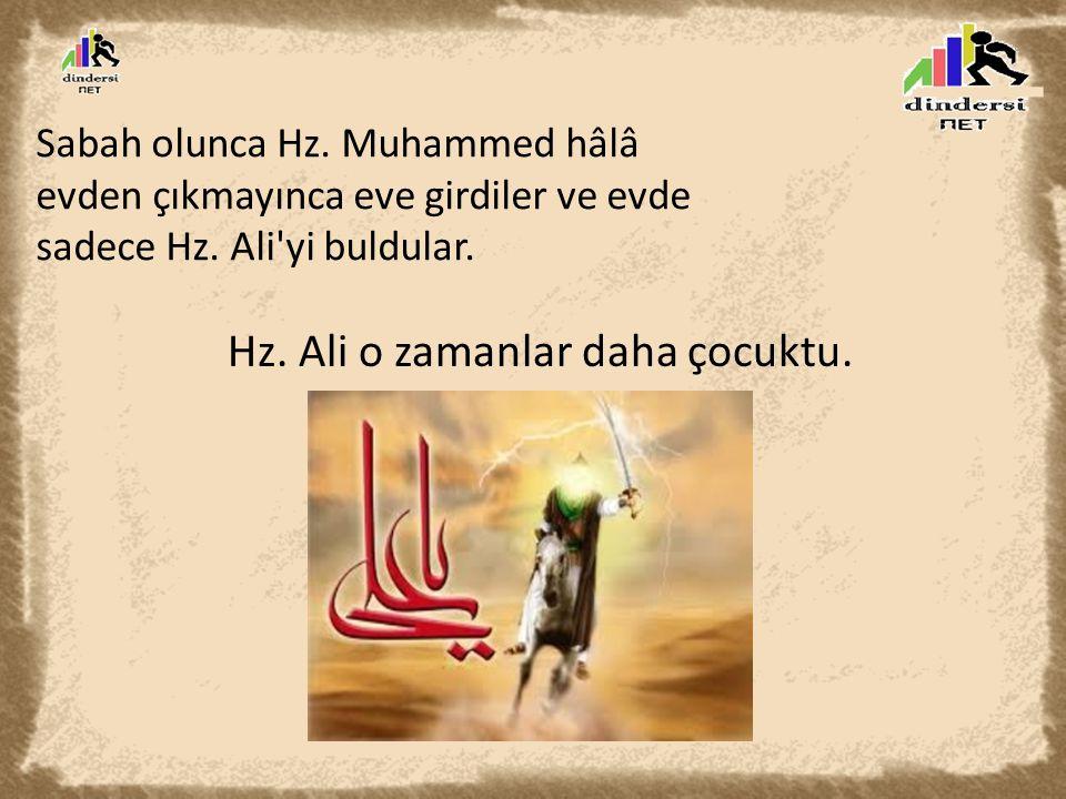 Sabah olunca Hz.Muhammed hâlâ evden çıkmayınca eve girdiler ve evde sadece Hz.