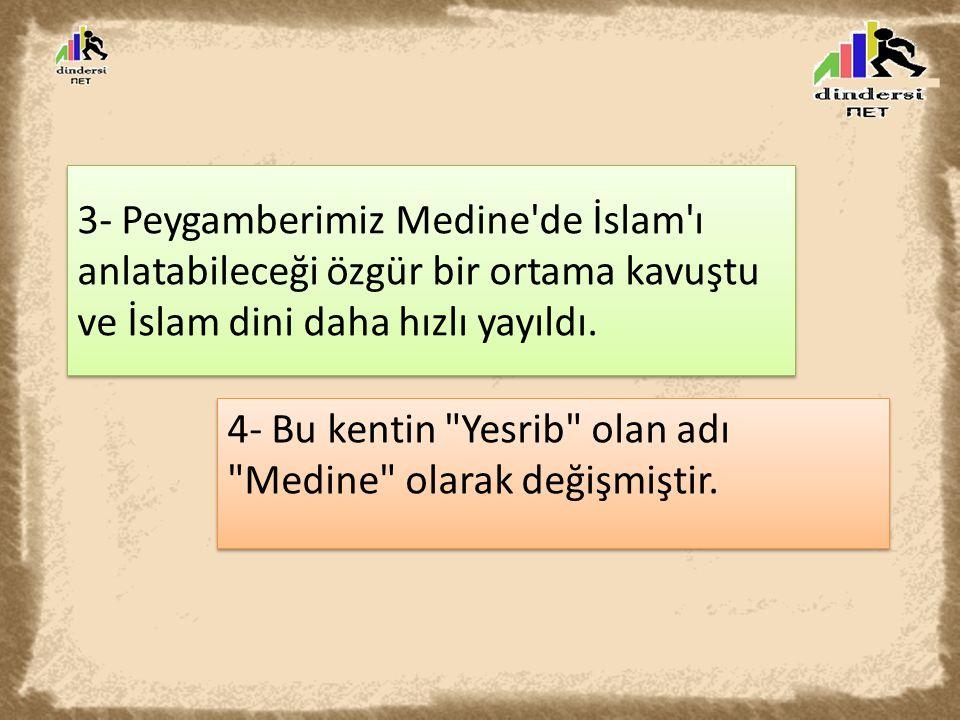 3- Peygamberimiz Medine de İslam ı anlatabileceği özgür bir ortama kavuştu ve İslam dini daha hızlı yayıldı.