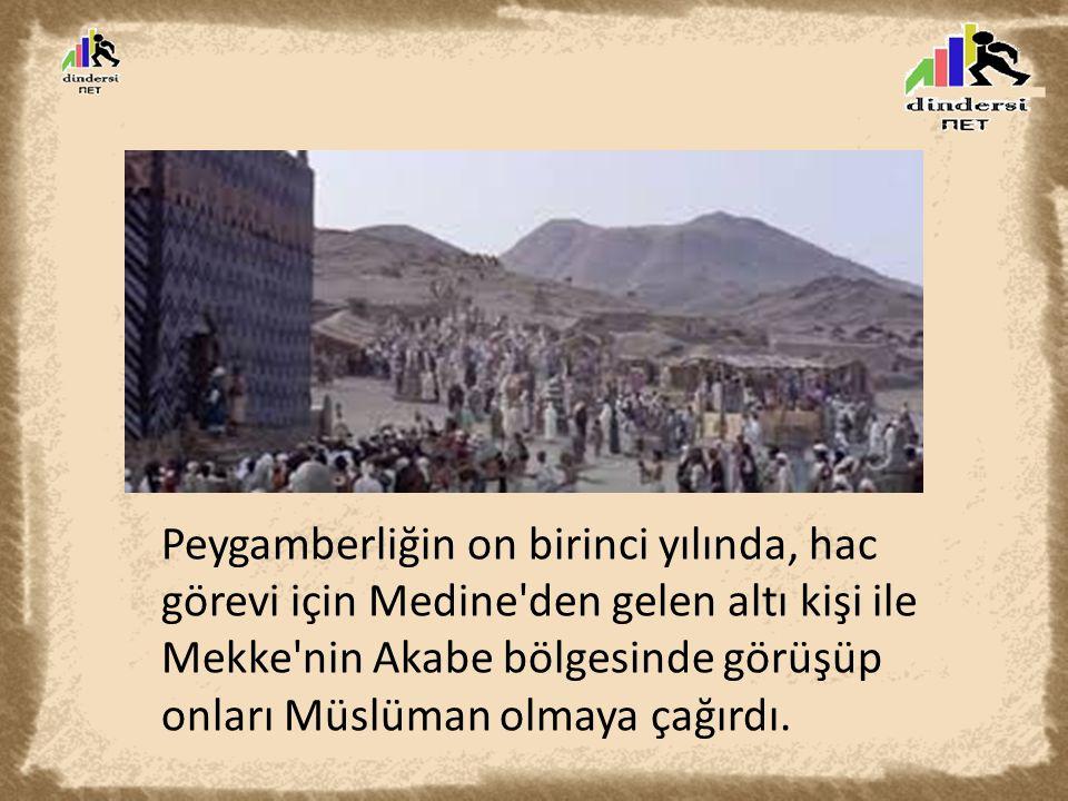 Peygamberliğin on birinci yılında, hac görevi için Medine den gelen altı kişi ile Mekke nin Akabe bölgesinde görüşüp onları Müslüman olmaya çağırdı.