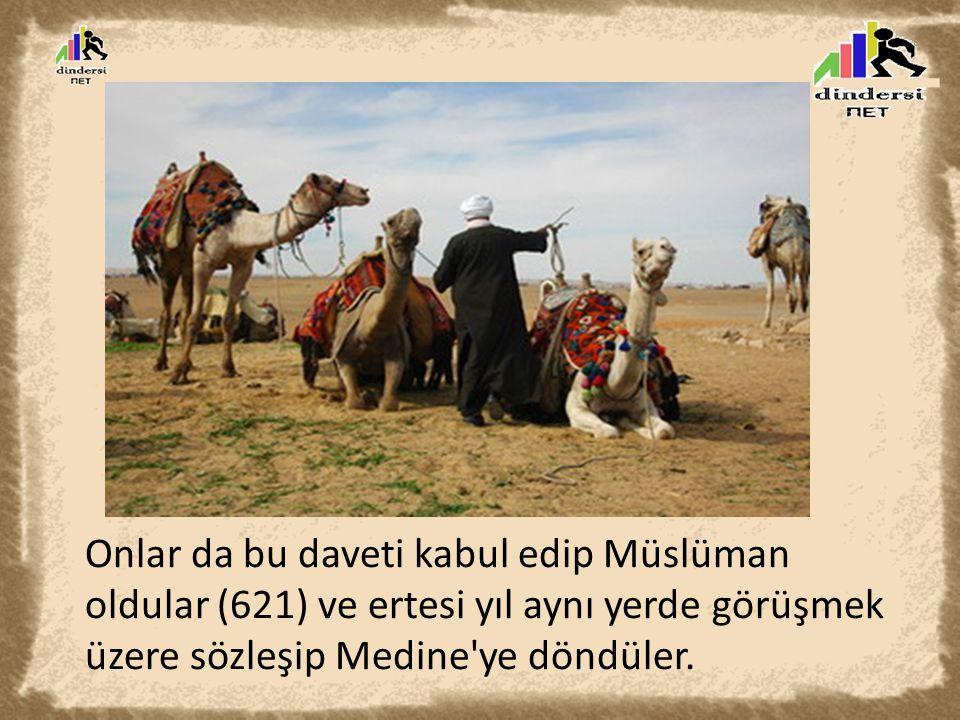 Onlar da bu daveti kabul edip Müslüman oldular (621) ve ertesi yıl aynı yerde görüşmek üzere sözleşip Medine ye döndüler.