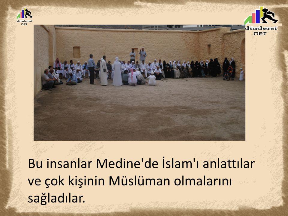 Bu insanlar Medine de İslam ı anlattılar ve çok kişinin Müslüman olmalarını sağladılar.