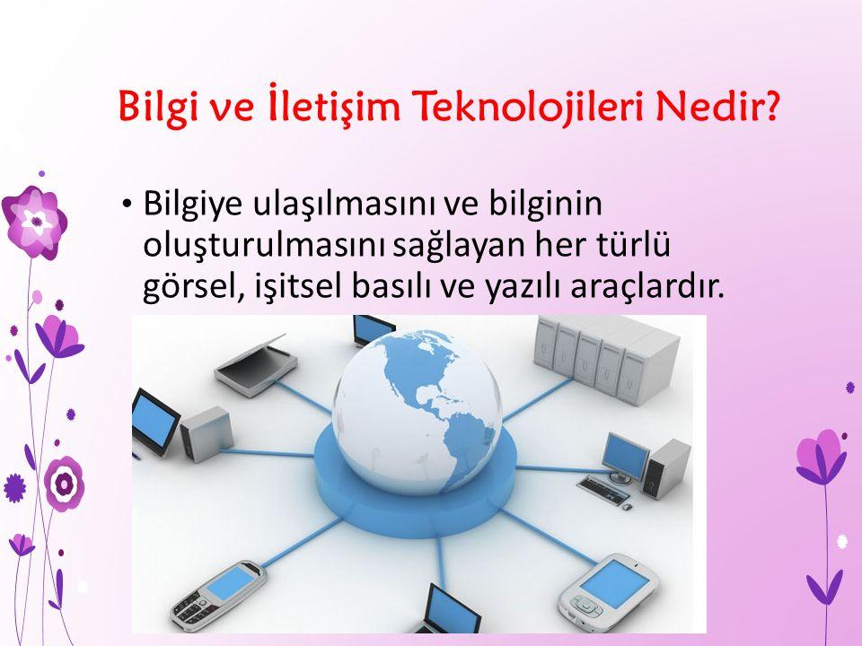 Bilgi ve İletişim Teknolojileri Nedir? Bilgiye ulaşılmasını ve bilginin oluşturulmasını sağlayan her türlü görsel, işitsel basılı ve yazılı araçlardır