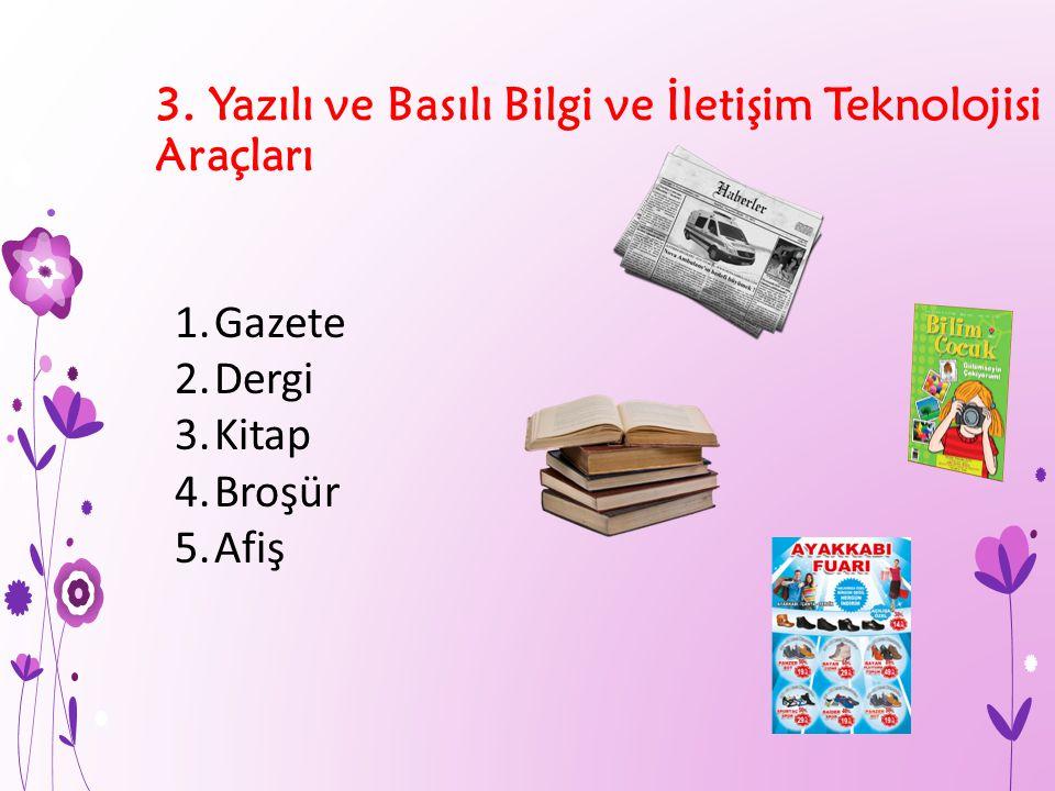 3. Yazılı ve Basılı Bilgi ve İletişim Teknolojisi Araçları 1.Gazete 2.Dergi 3.Kitap 4.Broşür 5.Afiş